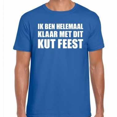 Ik ben helemaal klaar met dit kut feest t-shirt blauw herenfeestje!