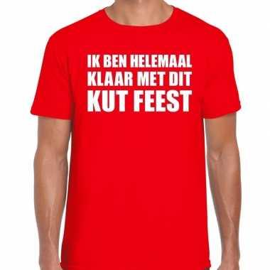 Ik ben helemaal klaar met dit kut feest t-shirt rood herenfeestje!