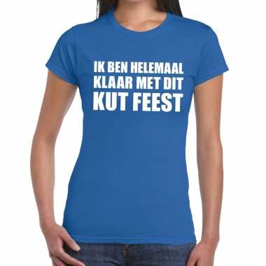 Ik ben helemaal klaar met dit kutfeest dames t-shirt blauwfeestje!