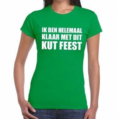 Ik ben helemaal klaar met dit kutfeest dames t-shirt groenfeestje!