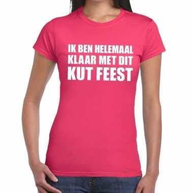 Ik ben helemaal klaar met dit kutfeest dames t-shirt rozefeestje!