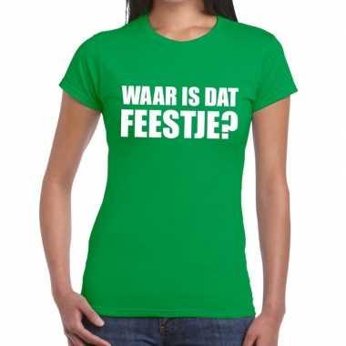 Waar is dat feestje dames t-shirt groenfeestje!