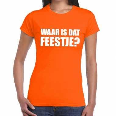 Waar is dat feestje dames t-shirt oranjefeestje!