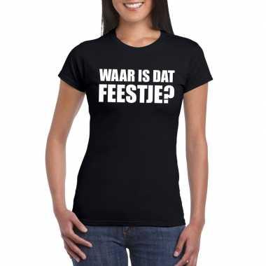 Waar is dat feestje dames t-shirt zwartfeestje!