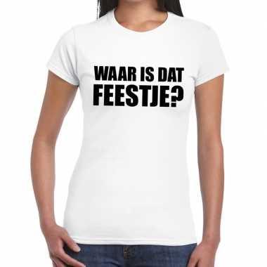 Waar is dat feestje? tekst t-shirt wit voor damesfeestje!